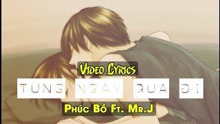 Từng Ngày Qua Đi | Phúc Bồ ft. Mr.J | Video Lyrics