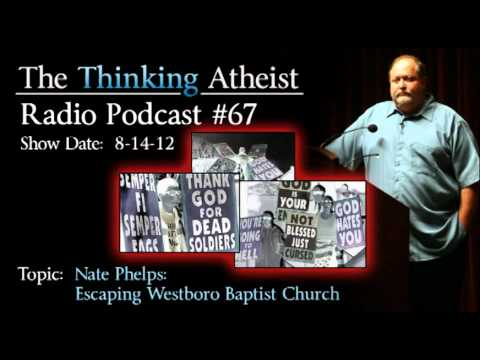 Nathan Phelps: Escaping Westboro Baptist Church - The Thinking Atheist Radio Podcast #67
