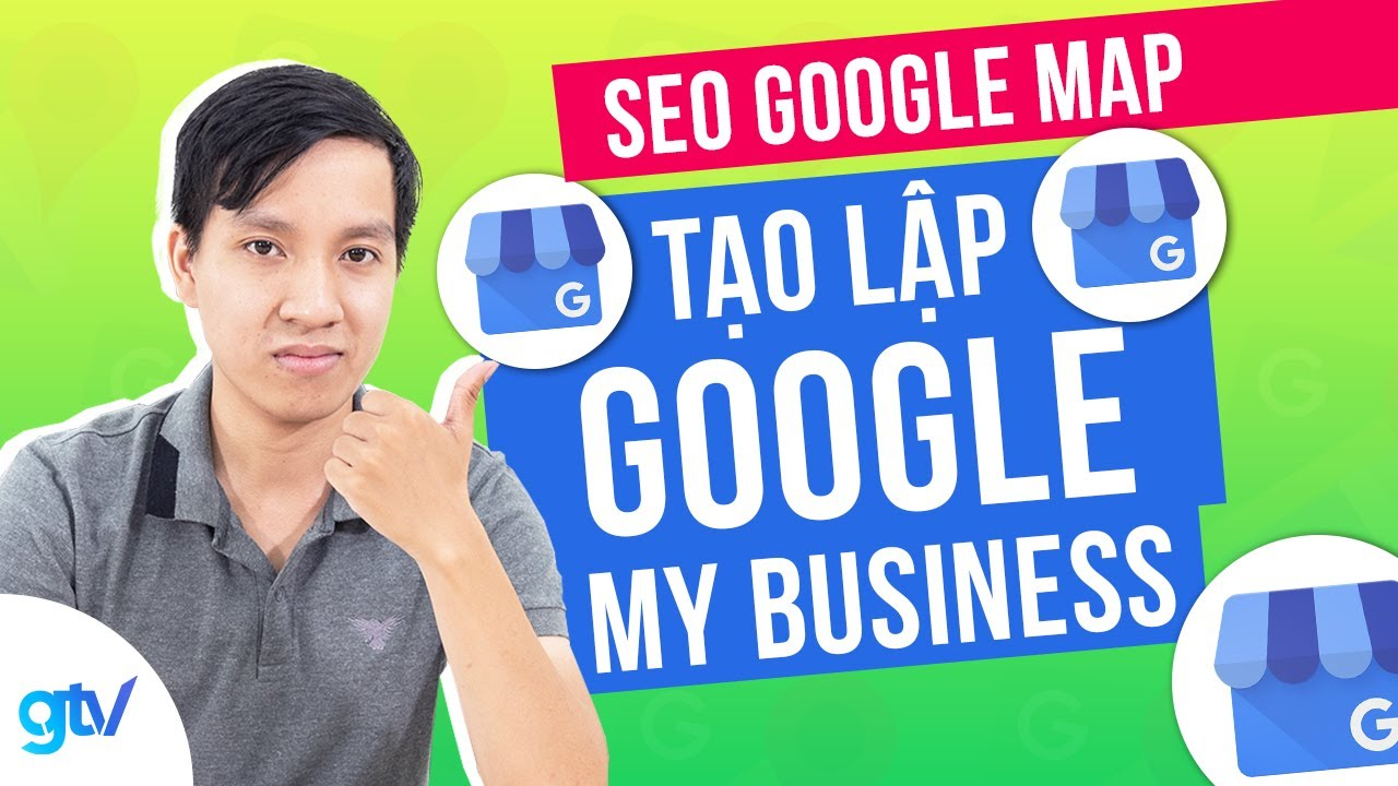 Case Study GTV SEO Google Map – Tạo lập Google My Business