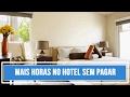 COMO FICAR MAIS HORAS NO HOTEL SEM CUSTO EXTRA