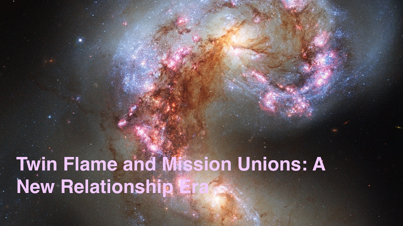 TWIN FLAME and MISSION UNIONS: A New Relationship Era