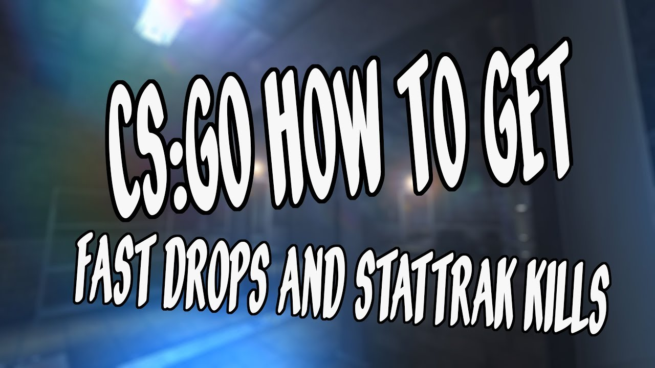 HOW TO EARN FAST DROPS & STATTRAK KILLS IN CS:GO 2019!