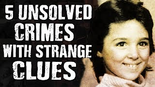 5 UNSOLVED CRIMES with STRANGE CLUES
