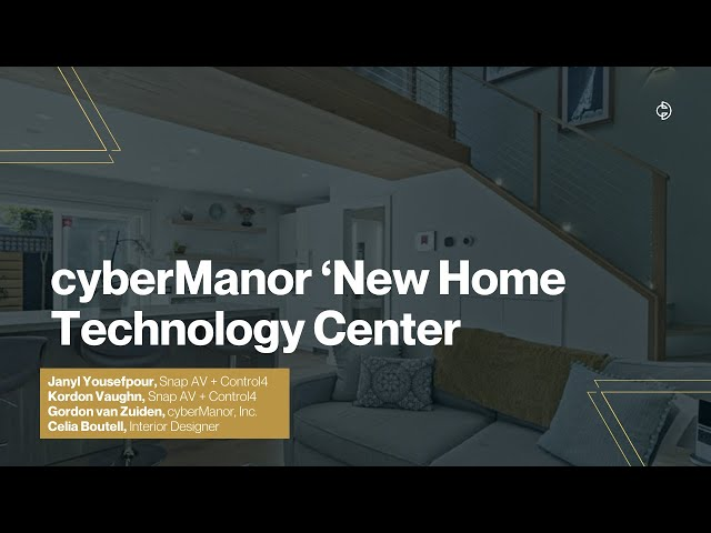 Connected Design Insider Talk: cyberManor's New Home Technology Center