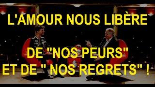 """L'AMOUR NOUS LIBÈRE DE """"NOS PEURS"""" ET DE """" NOS REGRETS"""" !"""