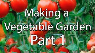 Making A Vegetable Garden - Part 1: Creating The Foundation