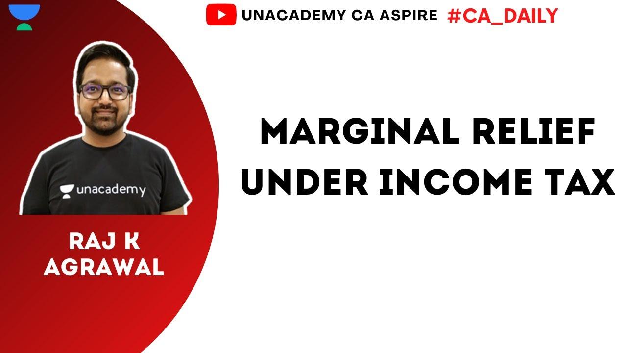 Marginal Relief under Income Tax | Unacademy CA Aspire | CA Inter G1 | Raj K Agrawal