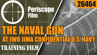 THE NAVAL GUN AT IWO JIMA   CONFIDENTIAL US NAVY FILM  26464