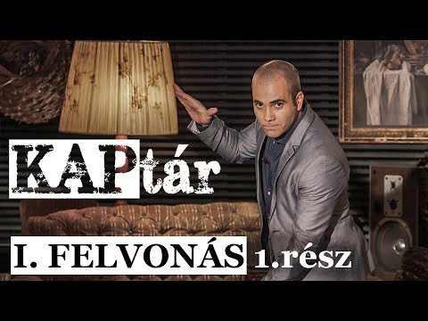 Kovács András Péter: KAPtár I. felvonás 1. rész