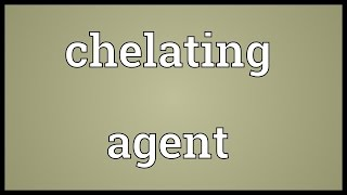 Chelating agent Meaning