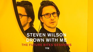 Steven Wilson - Drown With Me (The Future Bites Sessions)