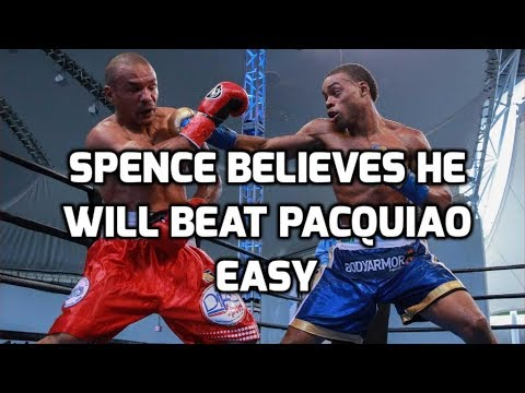 ERROL SPENCE  BELIEVES HE BEATS MANNY PACQUIAO EASY