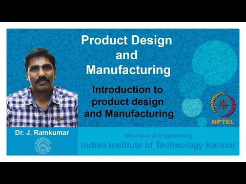 Lecture 01. Introduction to product design and manufacturing, Dr.  Janakarajan Ramkumar