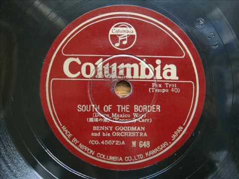 Benny Goodman  SOUTH OF THE BORDER