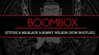 Download BoomBox | JETFIRE & Mr.Black ft.Sonny Wilson (KUM Bootleg) [BF Release] MP3 song and Music Video