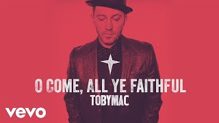TobyMac - O Come, All Ye Faithful (Audio)