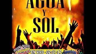 Agua Y Sol - En Vivo - 02-07-17- Fantastico Yonar - MC - (Solo Audio)