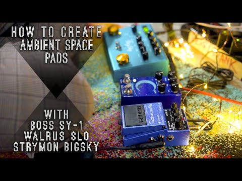 How To Create Ambient Space Pads | Boss SY-1 | Walrus SLÖ | Strymon BIGSKY