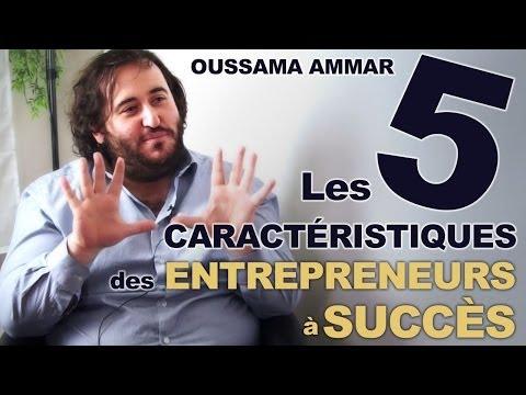 Les caractéristiques de l'entrepreneur qui réussit - Oussama Ammar