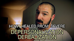 How I Healed From Severe Depersonalization / Derealization
