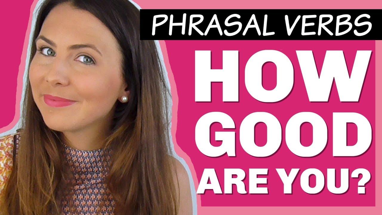 Take the Phrasal Verb QUIZ!  Do you know them all?
