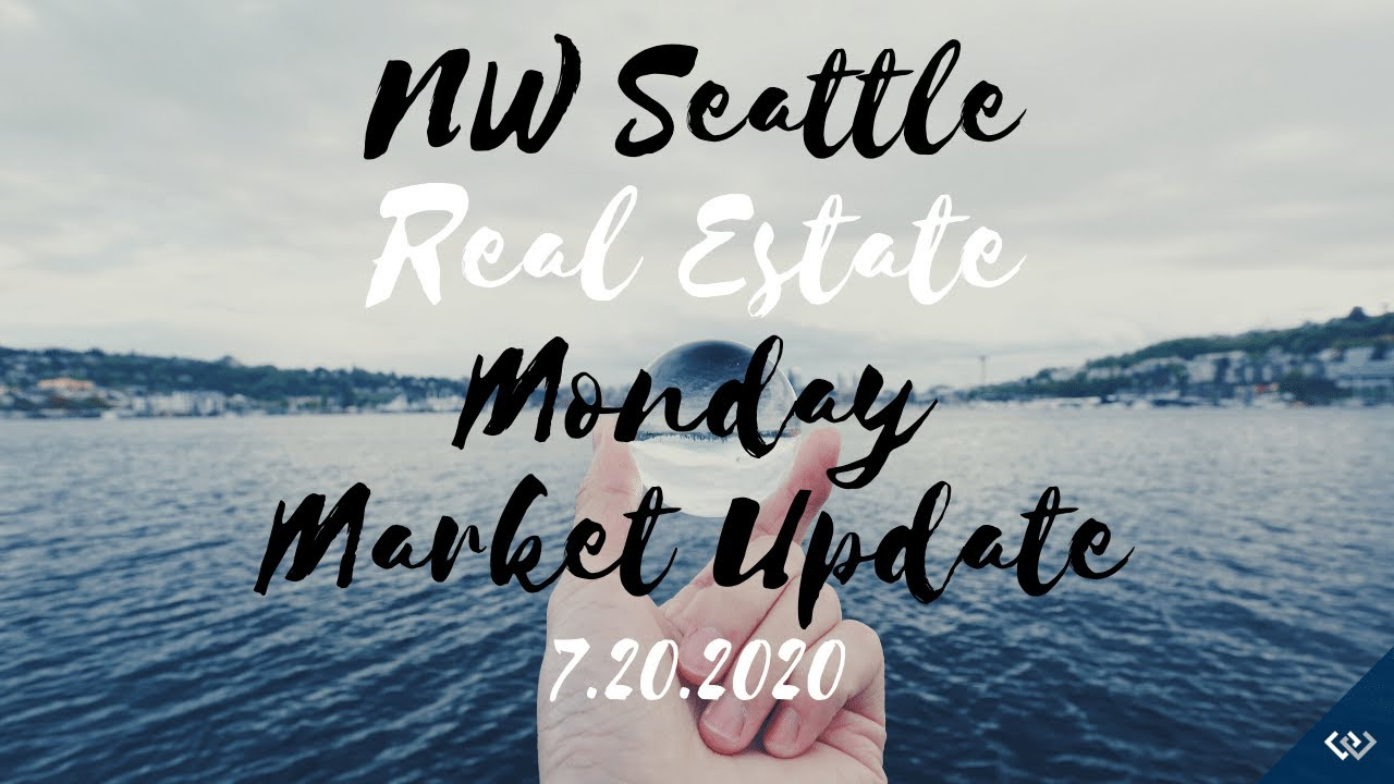 Monday NW Seattle Real Estate Market Update July 20th, 2020