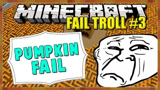 PUMPKIN KING FAIL? [Minecraft: FAILED TROLL #3]