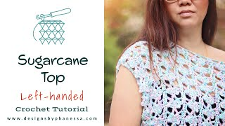 Crochet Sugarcane Lace Top Pattern & Left Handed Tutorial
