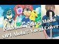 【ポケモンSM】アローラ!! 歌ってみた(Pokemon Sun & Moon OPENING Cover)