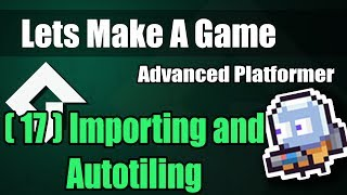 Lets Make An Advanced Platformer P17: Tileset import and AutoTile by Gloomy  Toad Studios