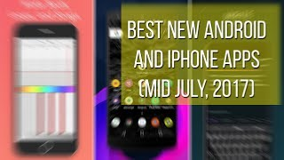 Best new Android and iPhone apps (mid July, 2017)