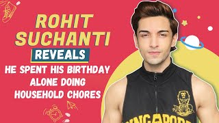 Rohit Suchanti Reveals That He Spent His Birthday Alone Doing Household Chores