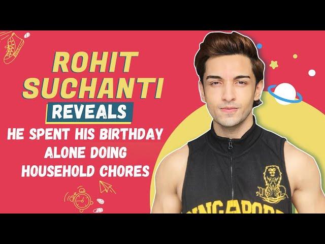 Rohit Suchanti Reveals That He Spent His Birthday Alone Doing Household Chores