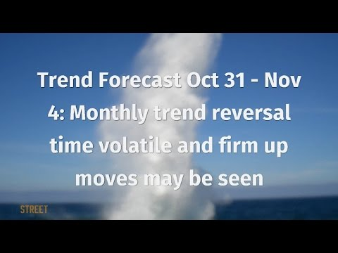Trend Forecast Oct 31 - Nov 4: Monthly trend reversal time volatile and firm up moves may be seen