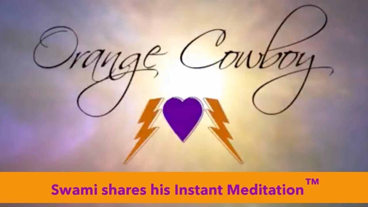 Orange Cowboy™ How-To Practice My Instant Meditation™
