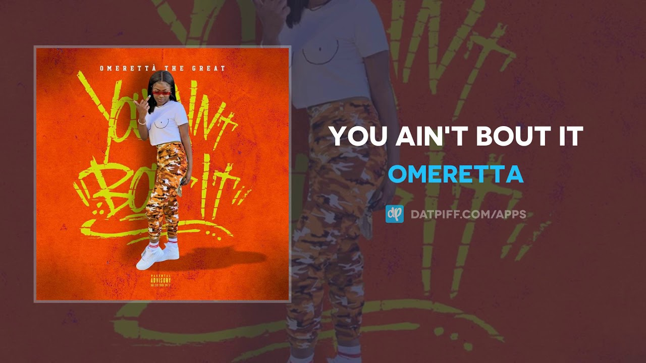 Omeretta - You Ain't Bout It (AUDIO)