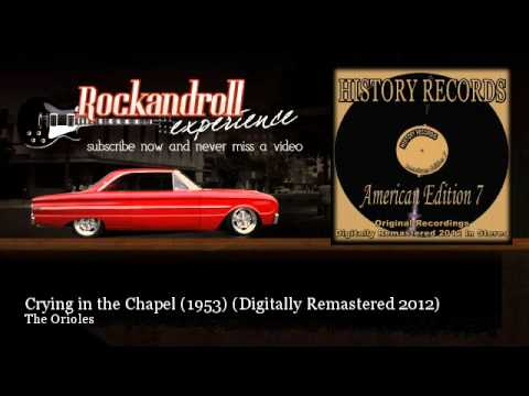The Orioles - Crying in the Chapel (1953) - Digitally Remastered 2012 - Rock N Roll Experience