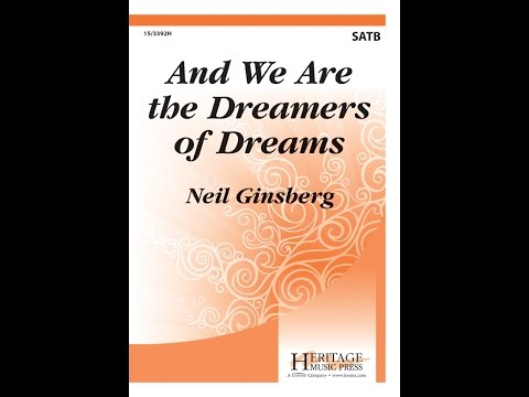 And We Are The Dreamers Of Dreams (SATB) - Neil Ginsberg