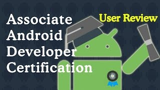 Associate Android Developer Certification User Review | Guidelines and everything you need to know