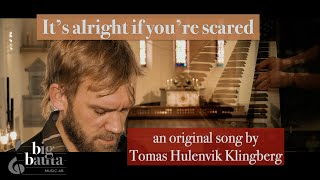 It's alright if you're scared | original song