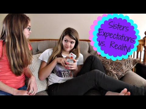 Expectations vs Reality: Sisters!