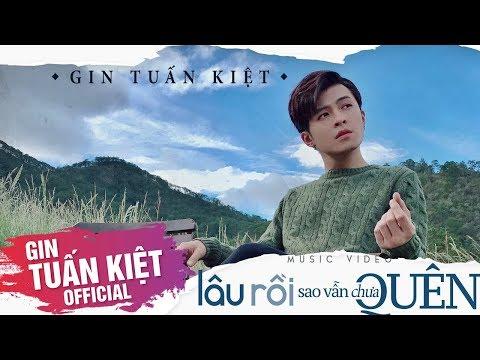 GIN TUẤN KIỆT x MR SIRO | LÂU RỒI SAO VẪN CHƯA QUÊN [Official MV]