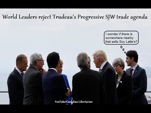 World Leaders reject Trudeau's Progressive SJW trade agenda