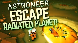Trapped on Radiated Planet WITHOUT FUEL! Astroneer PC Gameplay ep 6 - Escape radiated planet Astron