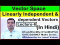 Vector Space - Linear Independence and Dependence of Vector in Hindi(Lecture 6)