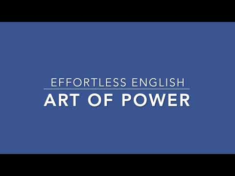 The Art of Power - Effortless English Power 2019 - Lesson 22