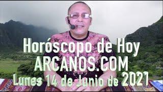 HOROSCOPO DE HOY de ARCANOS.COM - Lunes 14 de Junio de 2021