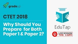 CTET Exam 2018 : Why You Should Prepare for Both Paper 1 and Paper 2?