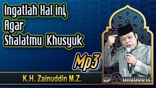 Ingatlah Hal ini, Agar Shalatmu Khusyuk 🔴 K.H. Zainuddin M.Z._Mp3