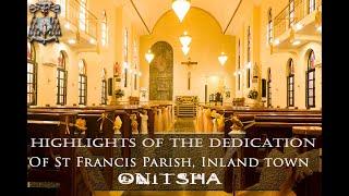 DEDICATION OF ST FRANCIS CATHOLIC CHURCH INLAND TOWN, ONITSHA | Archbishop Valerian M. Okeke